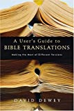 A User's Guide to Bible Translations: Making the Most of Different Versions (0830832734) by Dewey, David