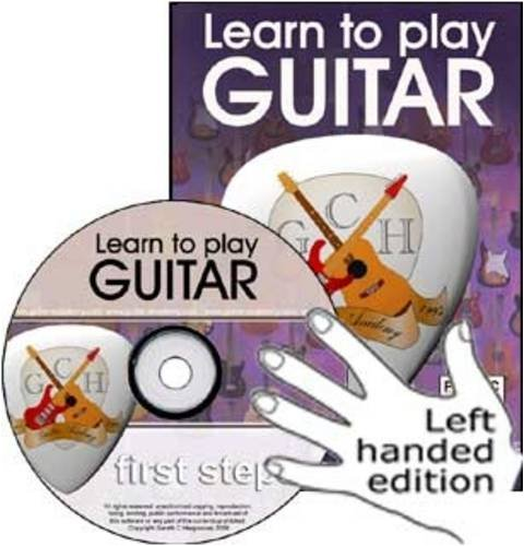 First Steps Guitar, Left Handed Version: The Absolute Beginners Guide to Playing the Guitar