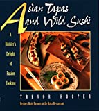 Asian Tapas and Wild Sushi: A Nibbler's Delight of Fusion Cooking
