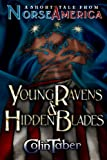 A Short Tale From Norse America: Young Ravens & Hidden Blades (The United States of Vinland series)