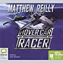 Hover Car Racer (       UNABRIDGED) by Matthew Reilly Narrated by Sean Mangan