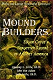Mound Builders: Edgar Cayce's Forgotten Record of Ancient America (0940829363) by Little, Gregory L.