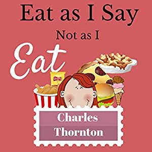 Eat as I Say, Not as I Eat Audiobook