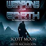 Weapons of Earth: The Chronicles of Kin Roland, Book 3 | Scott Moon