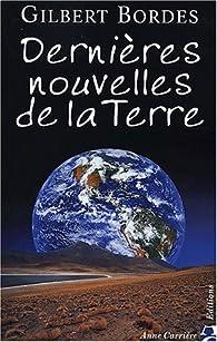 Dernieres Nouvelles De La Terre Gilbert Bordes Babelio