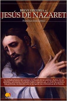 Breve Historia de Jesús de Nazaret: La verdadera historia
