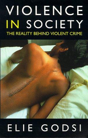 Violence in Society: The Reality Behind Violent Crime (Psychology/self-help), Elie Godsi
