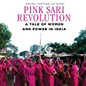 Pink Sari Revolution: A Tale of Women and Power in the Badlands of India (       UNABRIDGED) by Amana Fontanella-Khan Narrated by Farah Bala