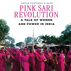 Pink Sari Revolution: A Tale of Women and Power in the Badlands of India | [Amana Fontanella-Khan]