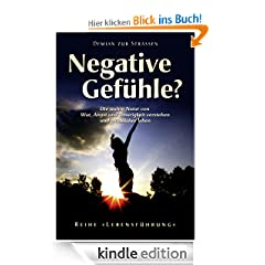 Negative Gefhle? Die wahre Natur von Wut, Angst und Traurigkeit verstehen und glcklicher leben (Reihe &quot;Lebensfhrung&quot;)
