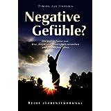 """Negative Gef�hle? Die wahre Natur von Wut, Angst und Traurigkeit verstehen und gl�cklicher leben (Reihe """"Lebensf�hrung"""" 1)von """"Demian zur Strassen"""""""