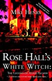 Mike Henry Rose Hall's White Witch: The Legend of Annie Palmer