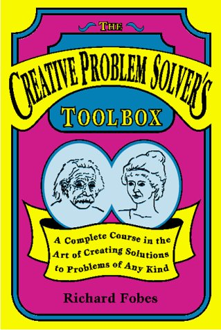 The Creative Problem Solver's Toolbox: A Complete Course in the Art of Creating Solutions to Problems of Any Kind (Toolbox Creative compare prices)