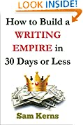 #5: How to Build a Writing Empire in 30 Days or Less (Work from Home Series: Book 2): (Make Money Writing, Working from Home, Be a Freelance Writer, Start a Writing Business)
