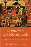 Evangelicals and Nicene Faith: Reclaiming the Apostolic Witness (Beeson Divinity Studies)