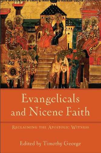 Evangelicals and Nicene Faith: Reclaiming the Apostolic Witness (Beeson Divinity Studies), Timothy George, ed.