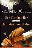 Der Tuchhändler / Der Jahrtausendkaiser - Zwei Romane. - Richard Dübell