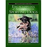 The Encyclopedia of North American Sporting Dogs: Written by Sportsmen for Sportsmen ~ Steve Smith