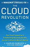 Management Strategies for the Cloud Revolution: How Cloud Computing Is Transforming Business and Why You Can