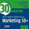 30 Minuten Marketing 50plus Hörbuch von Helmut Muthers, Wolfgang Ronzal Gesprochen von: Heiko Grauel, Sonngard Dressler, Gordon Piedesack