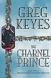 The Charnel Prince (Kingdoms of Thorn & Bone) (1405033533) by Keyes, Greg