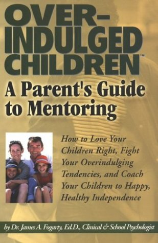 Overindulged Children: A Parent's Guide to Mentoring