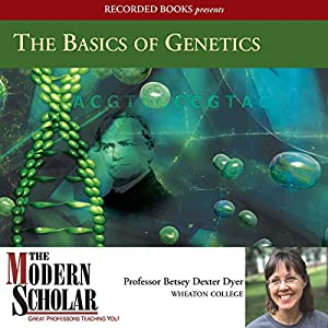 The Modern Scholar - The Basics of Genetics  - Betsey Dexter Dyer