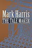 The Tale Maker (0803272804) by Harris, Mark