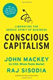 img - for Conscious Capitalism, With a New Preface by the Authors: Liberating the Heroic Spirit of Business book / textbook / text book
