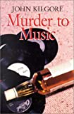 Murder to Music (1841370037) by Kilgore, John
