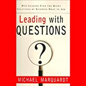 Leading with Questions: How Leaders Find the Right Solutions by Knowing What to Ask | [Michael Marquardt]