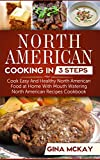 North American Cooking in 3 Steps: Cook Easy And Healthy North American Food at Home With Mouth Watering North American Recipes Cookbook