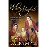 White Mughals:  Love and Betrayal in Eighteenth-century Indiaby William Dalrymple