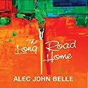 The Long Road Home Audiobook by Alec John Belle Narrated by Ann Tworek