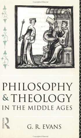 Philosophy and Theology in the Middle Ages, G. R. EVANS