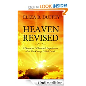 Heaven Revised: A Narrative of Personal Experiences After the Change Called Death.