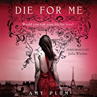Die for Me (       UNABRIDGED) by Amy Plum Narrated by Julia Whelan