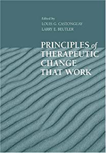 Principles of Therapeutic Change that Work (Oxford Series in Clinical Psychology)