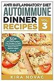 Anti Inflammatory Diet: Autoimmune Dinner Recipes: 30+ Anti Inflammation Diet Recipes To Fight Autoimmune Disease, Reduce Pain And Restore Health (Autoimmune … Disease, Anti-Inflammatory Diet, Cookbook)