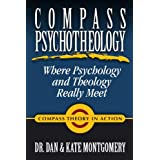 Compass Psychotheology: Where Psychology & Theology Really Meet ~ Dan Montgomery