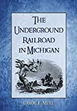 img - for The Underground Railroad in Michigan by Carol E. Mull (2015-02-27) book / textbook / text book