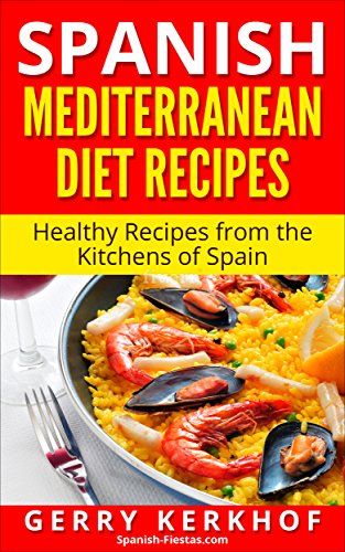 Spanish Mediterranean Diet Recipes: Healthy Recipes from the Kitchens of Spain by Gerry Kerkhof