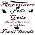 Appetizers of the Gods: The Brothers Four, Book One (       UNABRIDGED) by Basil Sands Narrated by Basil Sands