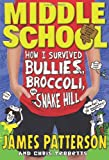 img - for Middle School: How I Survived Bullies, Broccoli, and Snake Hill book / textbook / text book