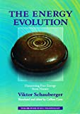The Energy Evolution - Harnessing Free Energy from Nature: Volume 4 of Renowned Environmentalist Viktor Schauberger's Eco-Technology Series