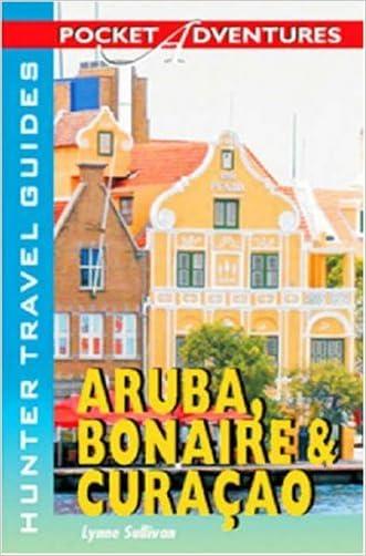 Pocket Adventures Aruba, Bonaire & Curacao (Pocket Adventures) (Pocket Adventures) (Adventure Guide to Aruba, Bonaire & Curacao (Pocket))