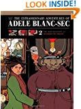 The Extraordinary Adventures of Adele Blanc-Sec 2: The Mad Scientist and Mummies on Parade (The Extraordinary Adventures of Adéle Blanc-Sec)