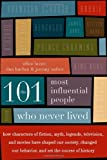 Allan Lazar The 101 Most Influential People Who Never Lived: How Characters of Fiction, Myth, Legends, Television, and Movies Have Shaped Our Society, Changed Our Behavior, and Set the Course of History