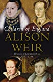 Children of England: The Heirs of King Henry VIII 1547-1558 (0099532670) by Weir, Alison