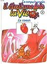 Le corps humain, il etait une fois la vie. tome 7. le coeur par Barill�